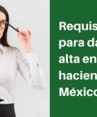 Requisitos para darse de alta en hacienda mexico
