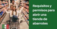 Requisitos y permisos para abrir una tienda de abarrotes