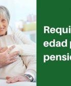 requisitos y edad para pensionarse en mexico