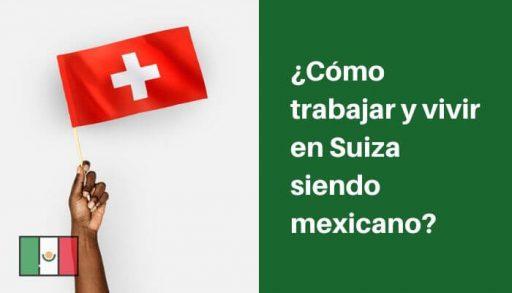 trabajar y vivir en suiza siendo mexicano